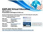 kaplan virtual education will present 2 nd presentation will begin at 9 30 a m