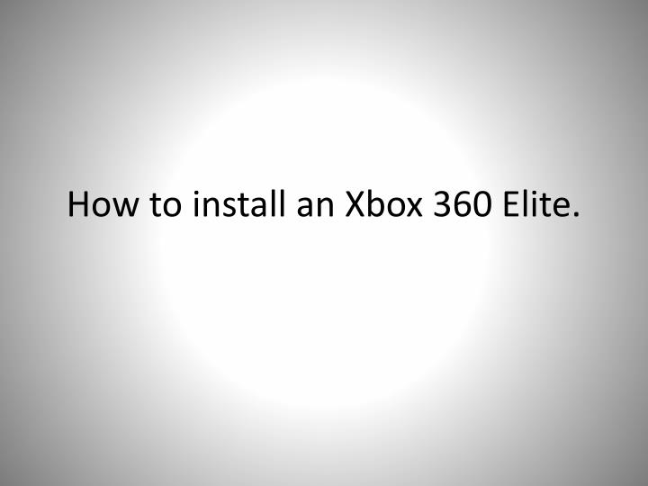 how to install an xbox 360 elite n.