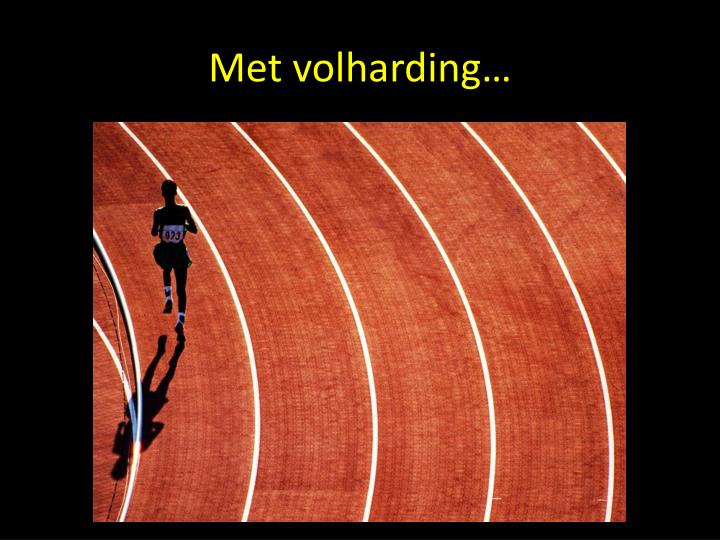 Met volharding…