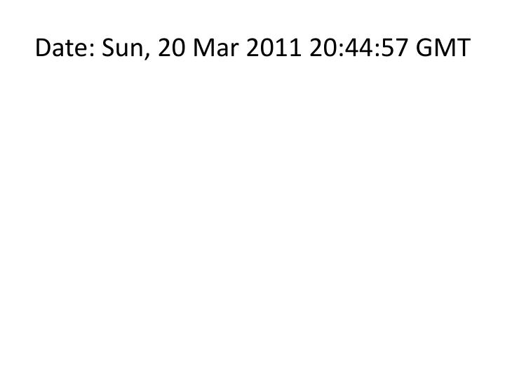 Date sun 20 mar 2011 20 44 57 gmt