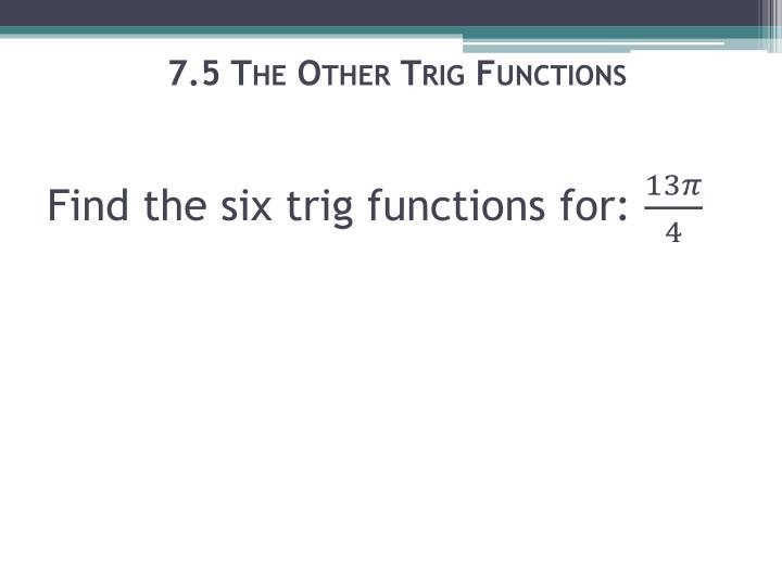 7.5 The Other Trig Functions