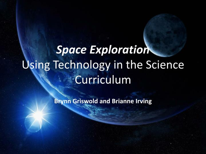 space exploration using technology in the science curriculum n.