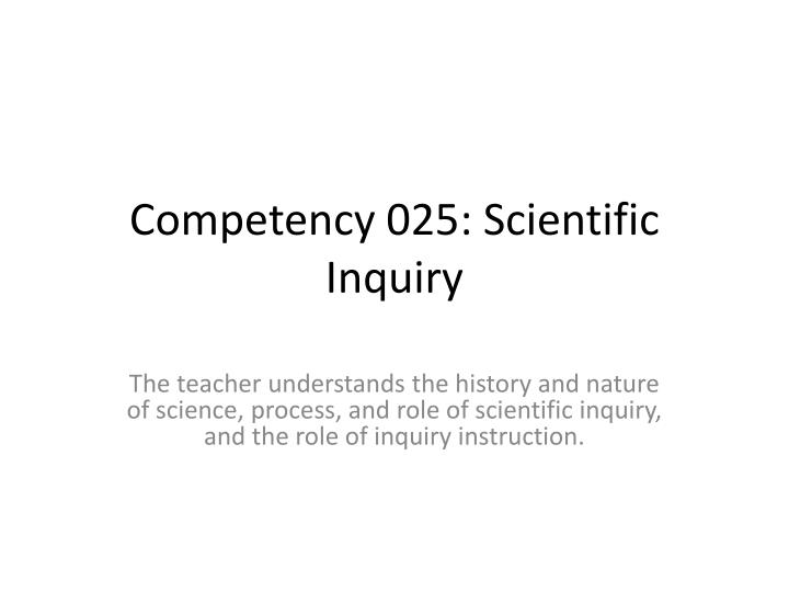 Ppt Competency 025 Scientific Inquiry Powerpoint Presentation
