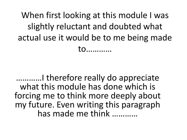 When first looking at this module I was slightly reluctant and doubted what actual use it would be to me being made