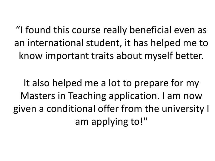 """""""I found this course really beneficial even as an international student, it has helped me to know important traits about myself better."""