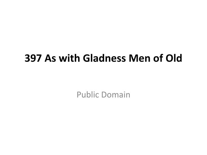 397 as with gladness men of old