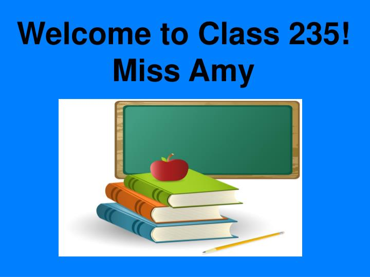 welcome to class 235 miss amy n.