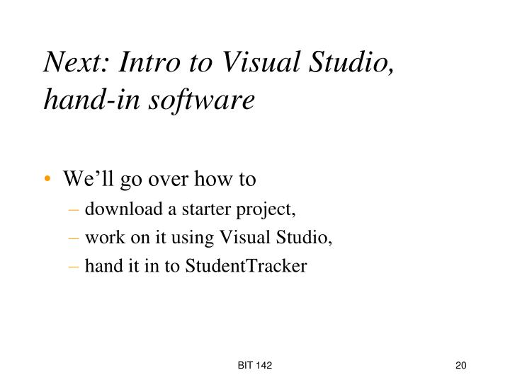 Next: Intro to Visual Studio, hand-in software