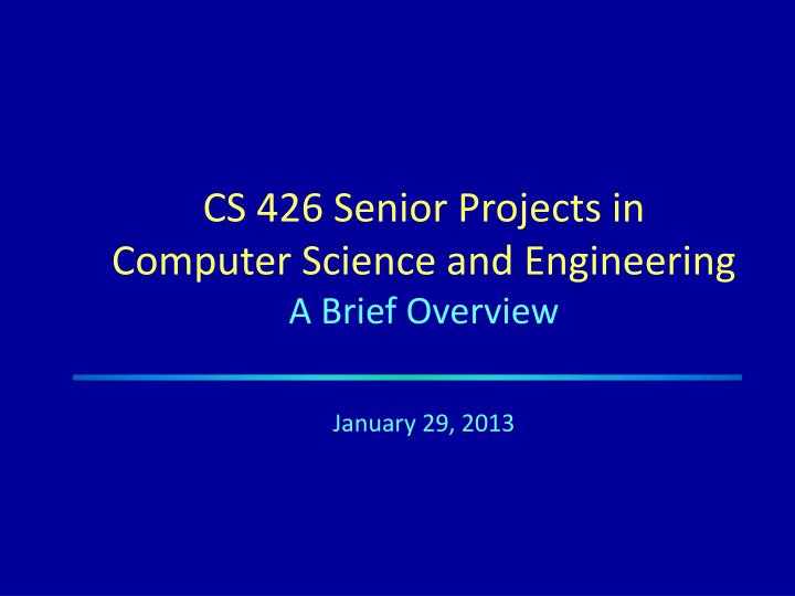 Cs 426 senior projects in computer science and engineering a brief overview