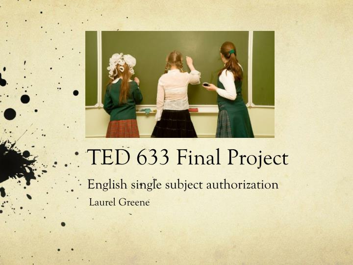 Ted 633 final project english single subject authorization