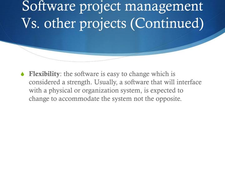 Software project management Vs. other projects (Continued)