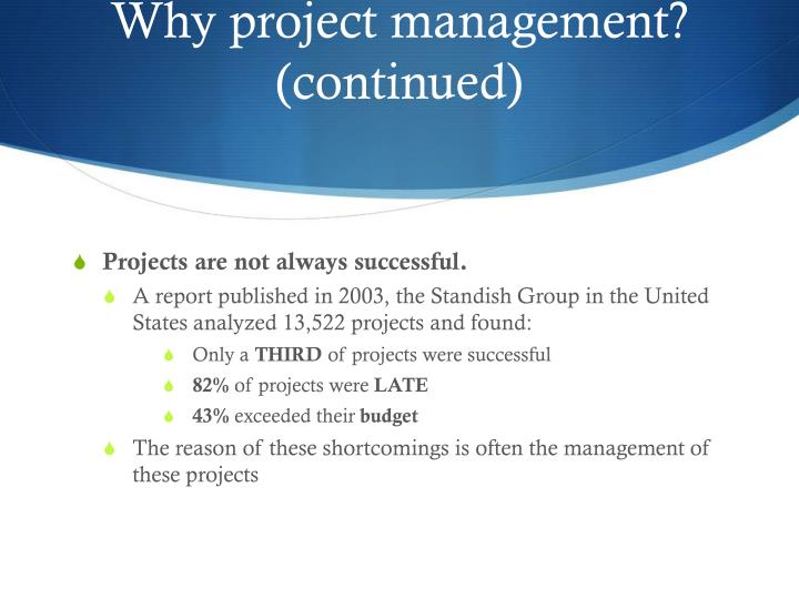 Why project management? (continued)