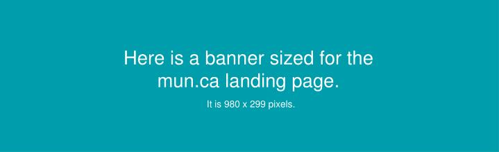 here is a banner sized for the mun ca landing page