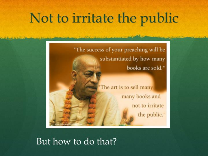 Not to irritate the public