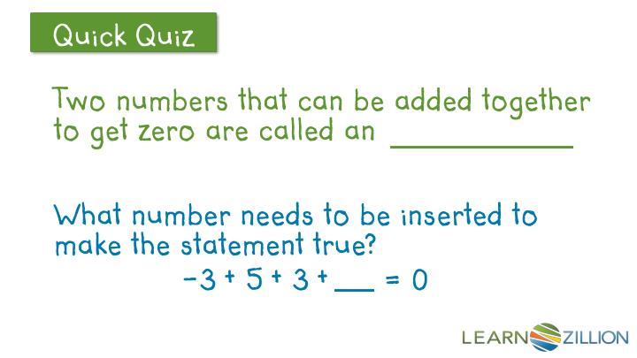 Two numbers that can be added together to get zero are called an