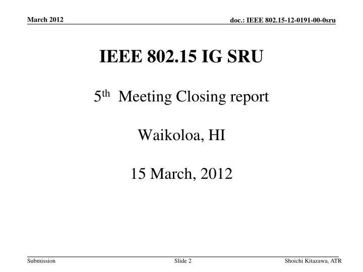Ieee 802 15 ig sru 5 th meeting closing report waikoloa hi 15 march 2012
