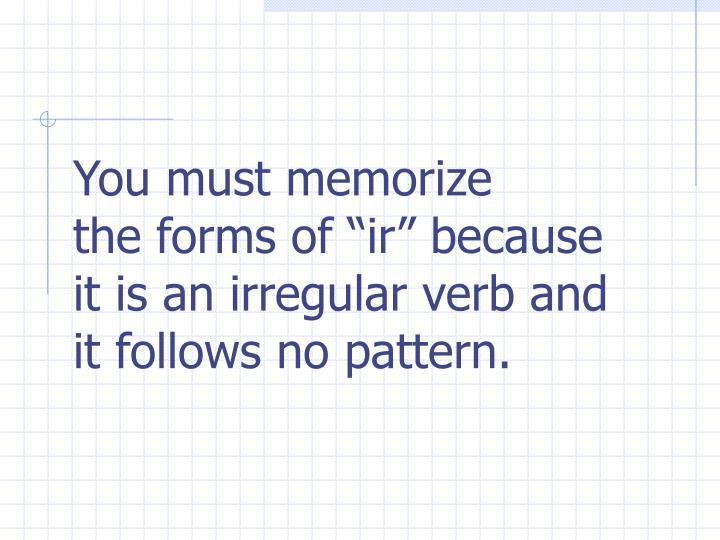 You must memorize