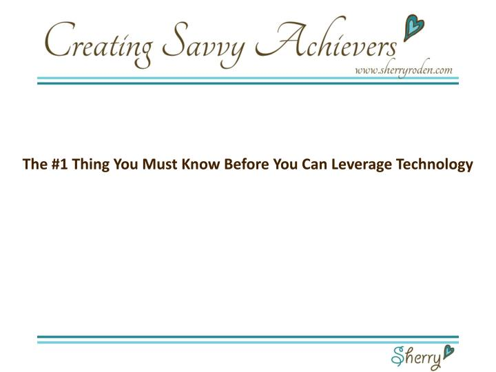 The #1 Thing You Must Know Before You Can Leverage Technology