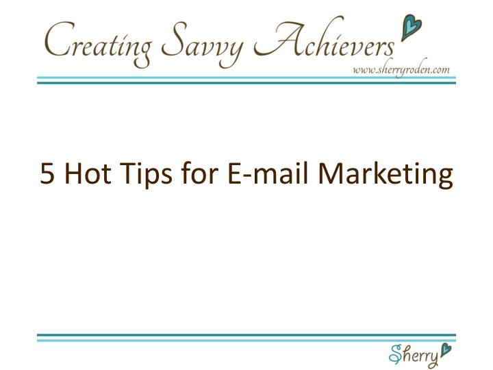 5 Hot Tips for E-mail Marketing
