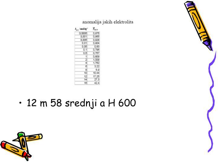 12 m 58 srednji a H 600