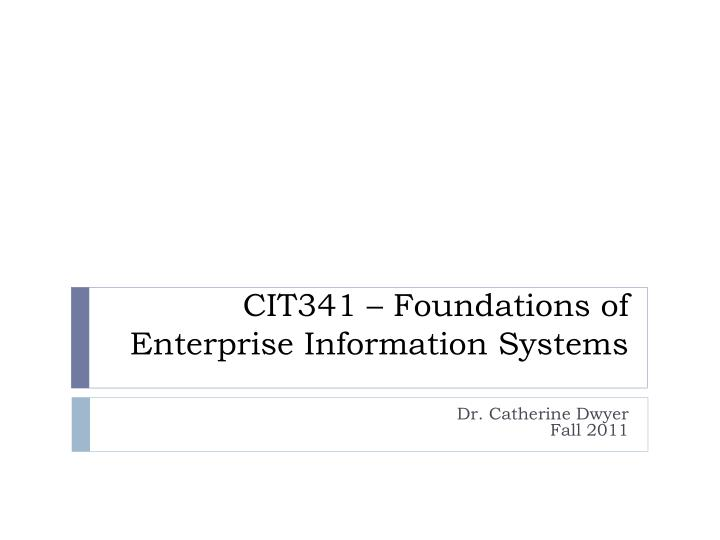 Cit341 foundations of enterprise information systems