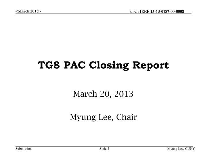 Tg8 pac closing report