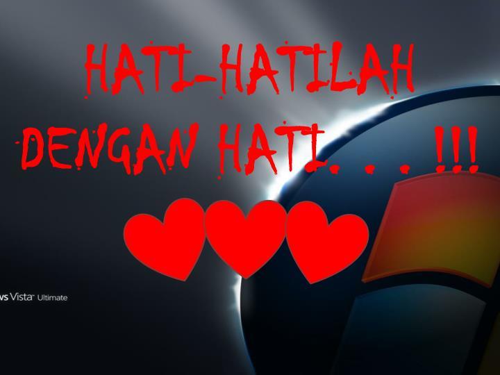 HATI-HATILAH DENGAN HATI. . . !!!