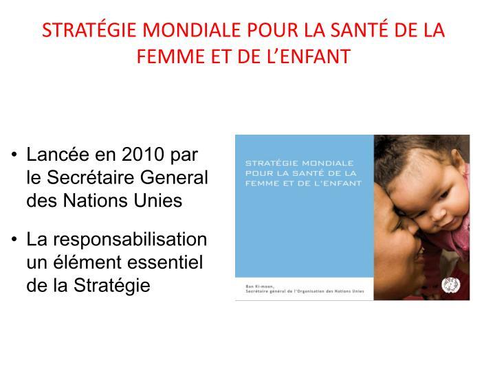 STRATÉGIE MONDIALE POUR LA SANTÉ DE LA FEMME ET DE L'ENFANT