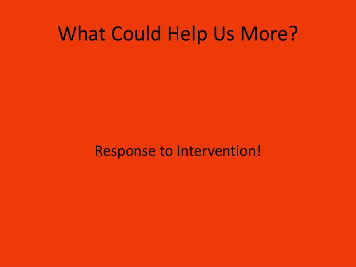What Could Help Us More?