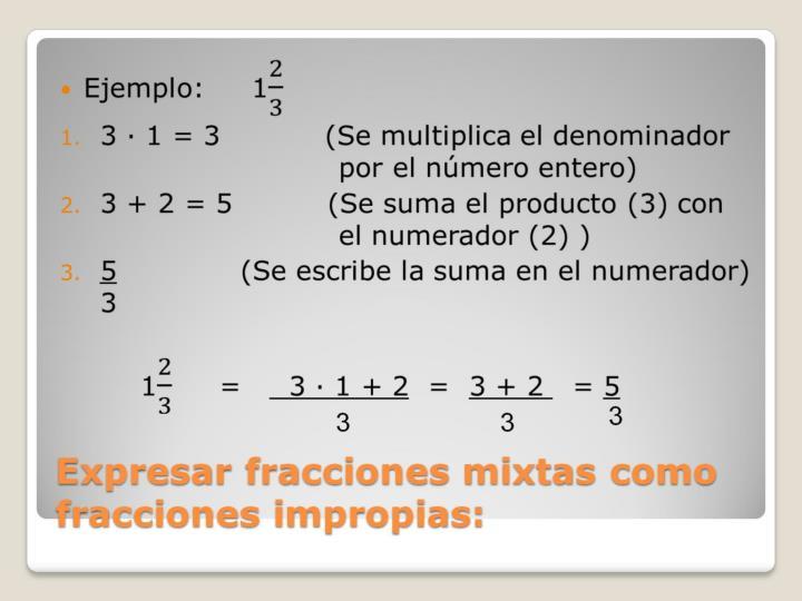 Expresar fracciones mixtas como fracciones impropias: