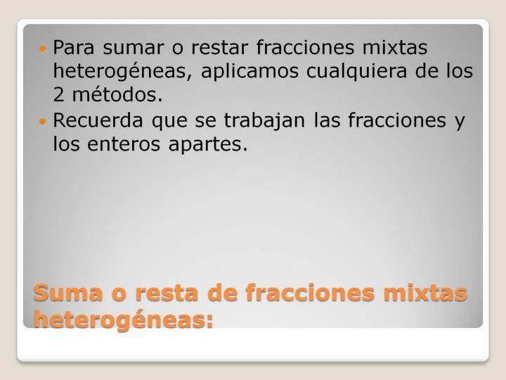 Suma o resta de fracciones mixtas heterogéneas: