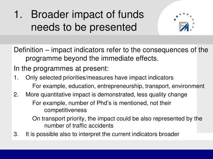 Broader impact of funds needs to be presented