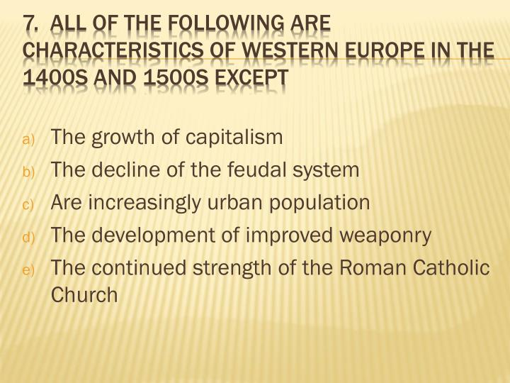 7 all of the following are characteristics of western europe in the 1400s and 1500s except