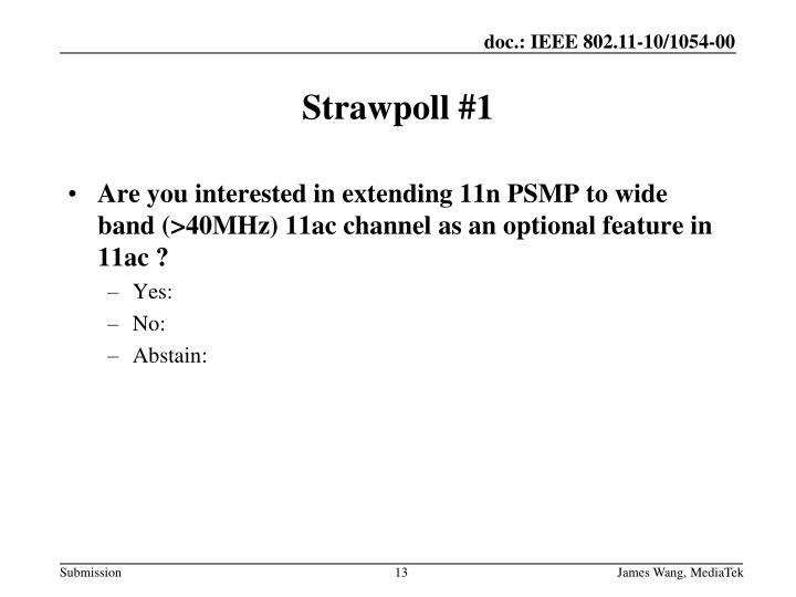 Are you interested in extending 11n PSMP to wide band (>40MHz) 11ac channel as an optional feature in 11ac ?