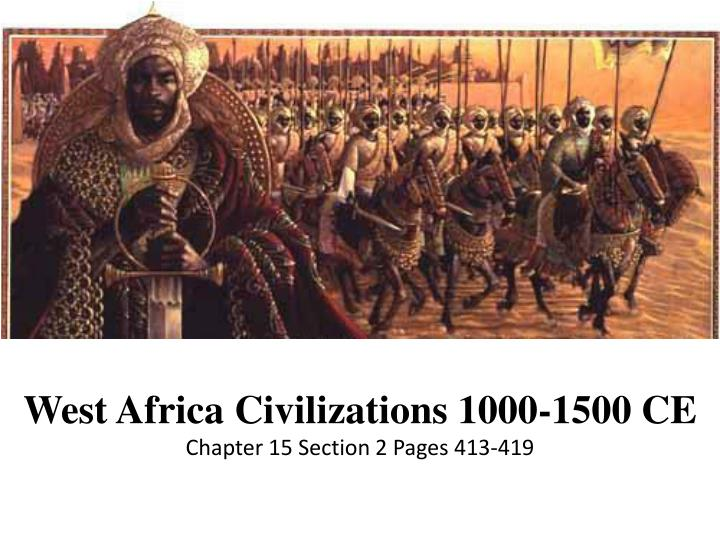 Ppt west africa civilizations 1000 1500 ce chapter 15 section 2 west africa civilizations 1000 1500 cechapter 15 section 2 pages toneelgroepblik Choice Image