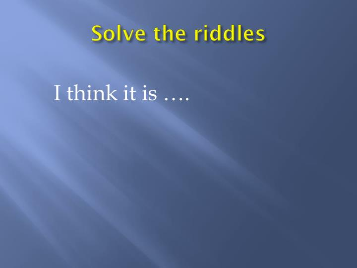 Solve the riddles