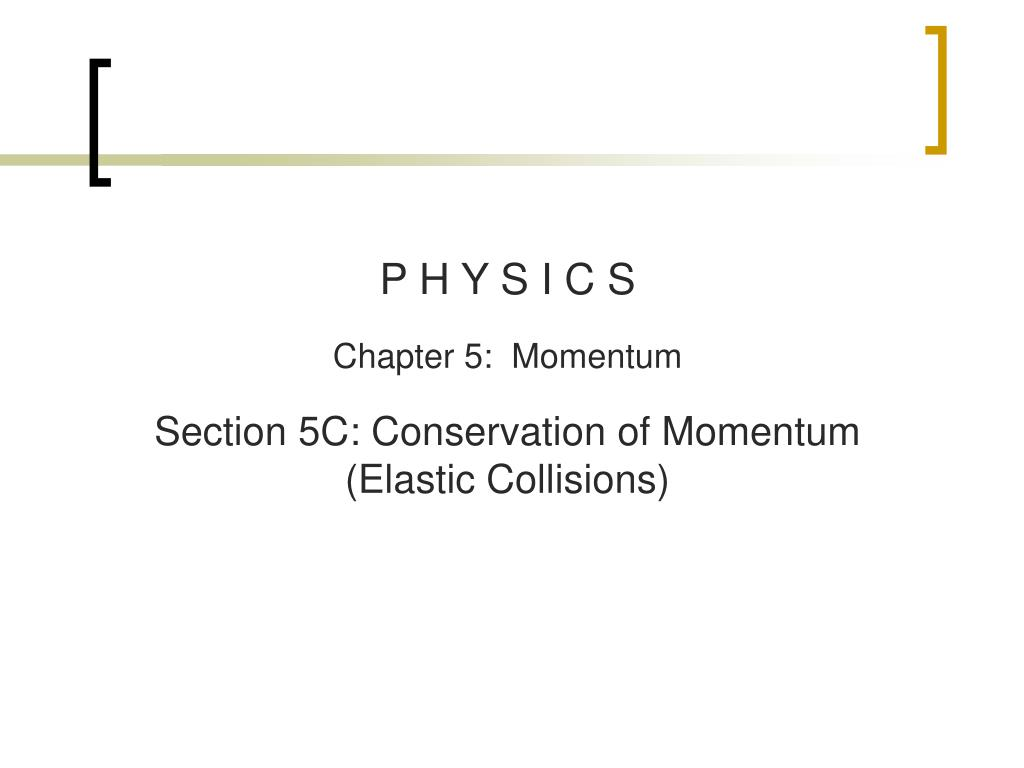 Ppt P H Y S I C S Chapter 5 Momentum Section 5c Conservation