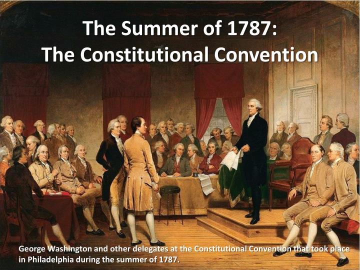 the summer of 1787 the constitutional convention n.