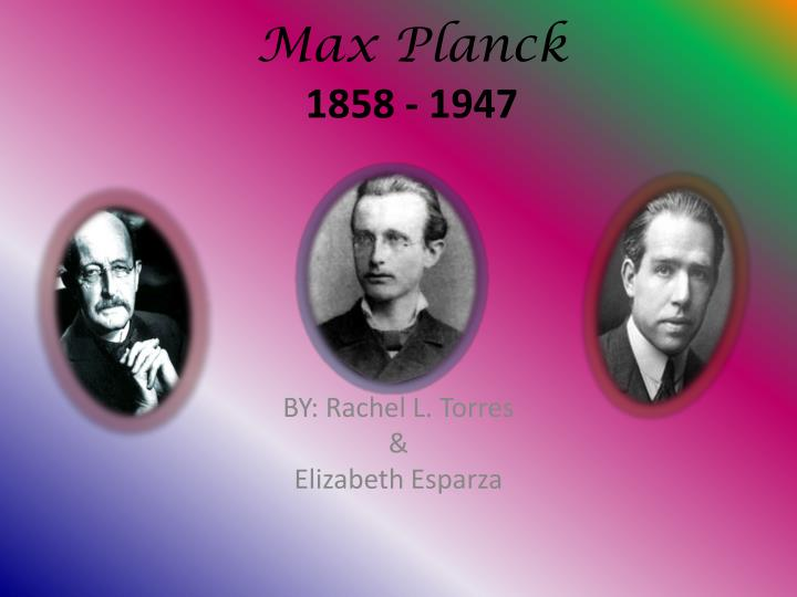a biography and life work of max karl ernst ludwig planck a german physicist Karl ernst ludwig marx planck, better known as max planck (april 23, 1858 – october 4, 1947) was a german physicist he is considered to be the founder of the quantum theory, and one of the most important physicists of the twentieth century.