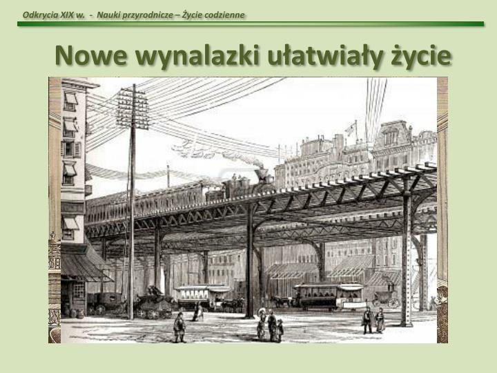 Odkrycia XIX w.  -  Nauki przyrodnicze – Życie codzienne