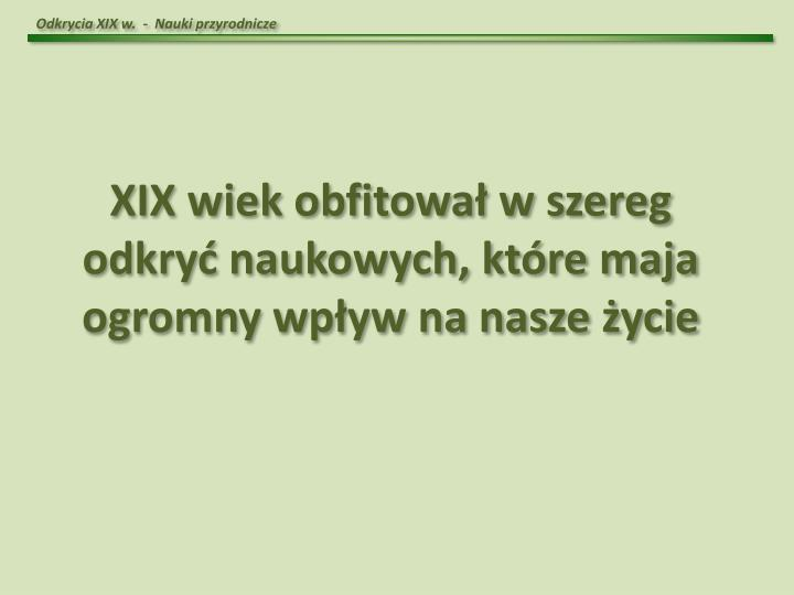 Odkrycia XIX w.  -  Nauki przyrodnicze