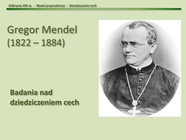 Odkrycia XIX w.  -  Nauki przyrodnicze  -  Dziedziczenie cech