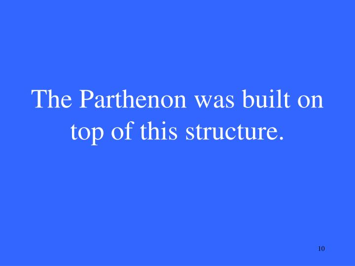 The Parthenon was built on top of this structure.