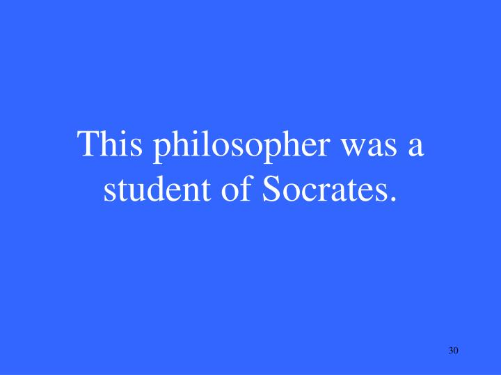 This philosopher was a student of Socrates.