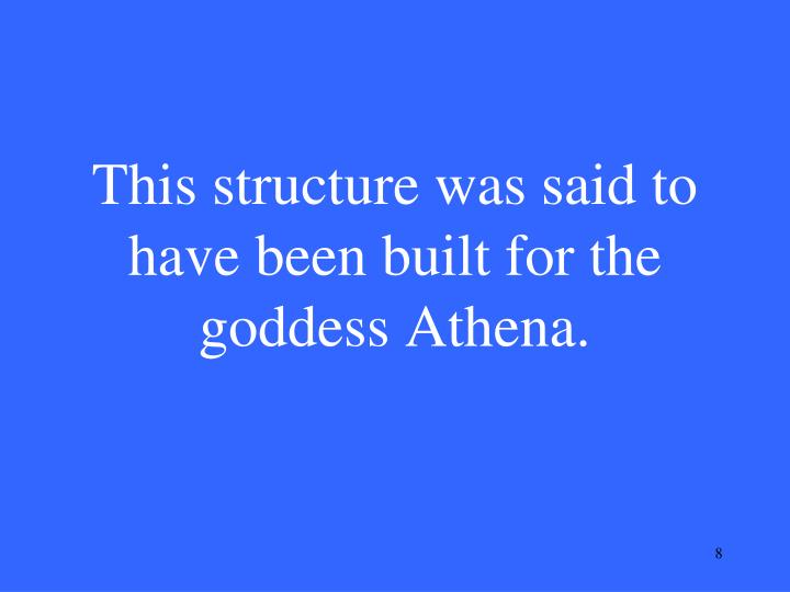 This structure was said to have been built for the goddess Athena.