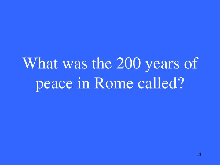 What was the 200 years of peace in Rome called?