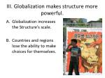iii globalization makes structure more powerful