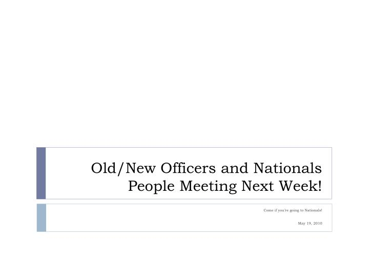 Old/New Officers and Nationals People Meeting Next Week!