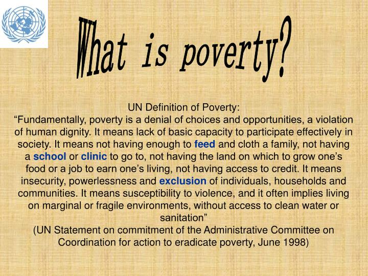 poverty definition Fighting poverty in all of its dimensions lies at the core of the world bank's work we work closely with governments.