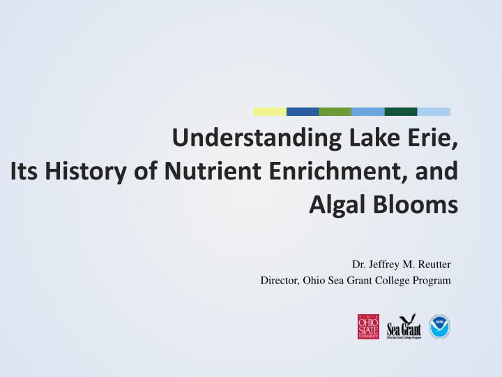 understanding lake erie its history of nutrient enrichment and algal blooms n.